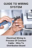 Guide To Wiring System: Electrical Wiring Is Process Of Connect Cable - Wire To Distribution Board: Basic Knowledge Of Electrical Wiring