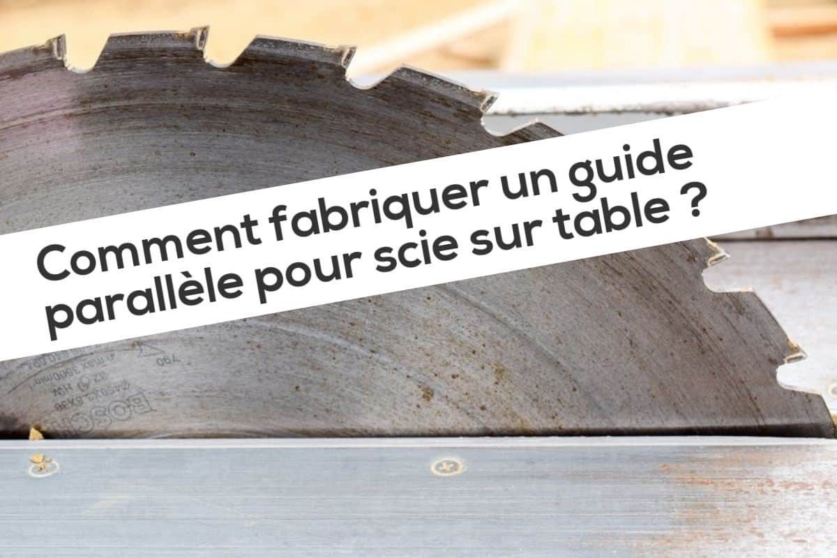 Comment fabriquer un guide parallèle pour scie sur table
