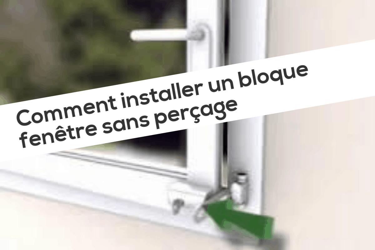 Comment installer un bloque fenêtre sans perçage