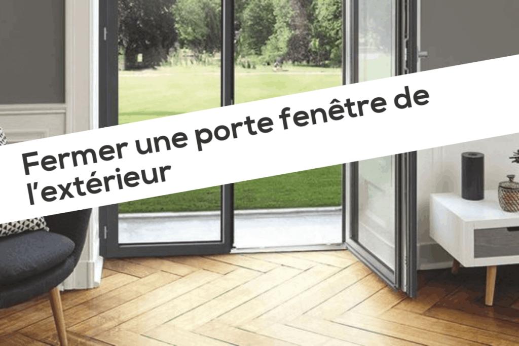 Fermer une porte fenêtre de l'extérieur